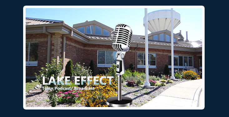 Photo of Town Office with a Microphone, text reads Lake Effect, Town broadcast, podcast